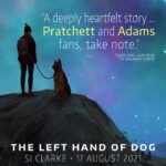 'A deeply heartfelt story … Pratchett and Adams fans, take note.' Tyler Hayes, author of The Imaginary Corpse The Left Hand of Dog SI CLARKE 17 August